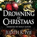 Drowning in Christmas: Kate Lawrence Mysteries, Book 4 Audiobook by Judith Ivie Narrated by Molly Elston