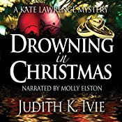 Drowning in Christmas: Kate Lawrence Mysteries, Book 4 | Judith Ivie
