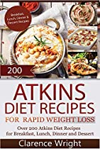 Atkins: The Ultimate Diet For Shedding Weight And Feeling Great. Over 200 Atkins Diet Recipes For Breakfast, Lunch, Dinner And Dessert (healthy Cooking, ... Diet, Low Carb Recipes, Low Carb Cookbook)