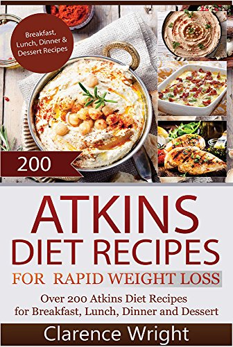 Atkins: The Ultimate Diet for Shedding Weight and Feeling Great. Over 200 Atkins Diet Recipes For Breakfast, Lunch, Dinner and Dessert (Healthy Cooking, ... Diet, Low Carb Recipes, Low Carb Cookbook) by Clarence Wright