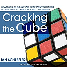 Cracking the Cube: Going Slow to Go Fast and Other Unexpected Turns in the World of Competitive Rubik's Cube Solving Audiobook by Ian Scheffler Narrated by Stephen R. Thorne