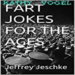 Fart Jokes for the Ages | Jeffrey Jeschke