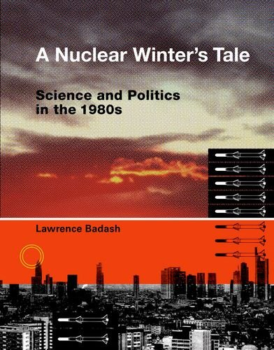 A Nuclear Winter&#039;s Tale: Science and Politics in the 1980s (Transformations: Studies in the History of Science and Technology)