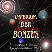 Igor und die Sklaven (Imperium der Bonzen 8) | Peter A. Kettner