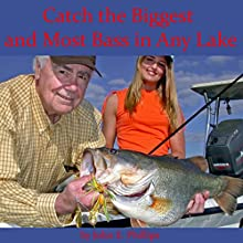Catch the Biggest and Most Bass in Any Lake Audiobook by John E. Phillips Narrated by John Davenport