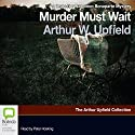 Murder Must Wait: A Napoleon Bonaparte Mystery, Book 19 (       UNABRIDGED) by Arthur W. Upfield Narrated by Peter Hosking