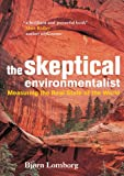 img - for The Skeptical Environmentalist: Measuring the Real State of the World book / textbook / text book