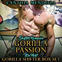 Shifter Romance: Gorilla Passion: Two Part Gorilla Shifter Box Set Audiobook by Cynthia Mendoza Narrated by Artie Rose