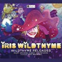 Iris Wildthyme Reloaded Performance by James Goss, Paul Magrs, Mark B Oliver, Roy Gill, Hamish Steele, Cavan Scott, Scott Handcock Narrated by Katy Manning, Geoffrey Breton, Ian Hallard, Nicola Bryant, Tracey Childs, David Warner