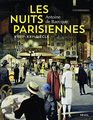 Nuits parisiennes : XVIIIe-XXIe siècles