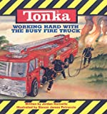 Working Hard with the Busy Fire Truck (Tonka (Prebound)) (0613902106) by Horowitz, Jordan