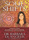 Soul Shifts: Transformative Wisdom for Creating a Life of Authentic Awakening, Emotional Freedom & Practical Spirituality
