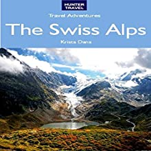 The Swiss Alps - Travel Adventures (       UNABRIDGED) by Krista Dana Narrated by Joseph B Campo