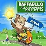 Raffaello alla scoperta dell'Italia - Roma. Il Criceto Raffaello e le sue vacanze romane | Paola Ergi