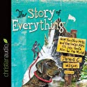 The Story of Everything: How You, Your Pets, and the Swiss Alps Fit into God's Plan for the World Audiobook by Jared C. Wilson Narrated by Jared C. Wilson