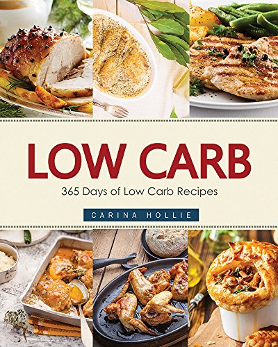 Low Carb: 365 Days of Low Carb Recipes (Low Carb, Low Carb Cookbook, Low Carb Diet, Low Carb Recipes, Low Carb Slow Cooker, Low Carb Slow Cooker Recipes) by Carina Hollie