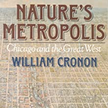 Nature's Metropolis: Chicago and the Great West (       UNABRIDGED) by William Cronon Narrated by Jonah Cummings