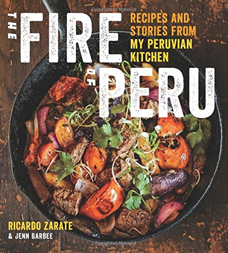 Peruvian Kitchen: The Fire Of Peru: Recipes And Stories From My Peruvian