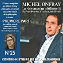 Contre-histoire de la philosophie 25.1: La resistance au nihilisme (1) de Bourdieu a Jankélévitch Speech by Michel Onfray Narrated by Michel Onfray