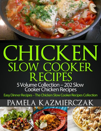 Chicken Slow Cooker Recipes - 5 Volume Collection - 202 Slow Cooker Chicken Recipes (Easy Dinner Recipes - The Chicken Slow Cooker Recipes Collection Book 6) (English Edition)