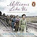Millions Like Us: Women's Lives in the Second World War (       UNABRIDGED) by Virginia Nicholson Narrated by Patience Tomlinson, Annie Aldington, Rachel Bavidge, Julie Maisey, Georgina Sutton