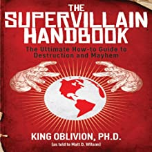 The Supervillain Handbook: The Ultimate How-to Guide to Destruction and Mayhem (       UNABRIDGED) by King Oblivion PhD, Matt Wilson (as read to) Narrated by Richard Allen