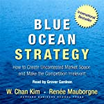 Blue Ocean Strategy: How to Create Uncontested Market Space and Make Competition Irrelevant | W. Chan Kim,Renee Mauborgne