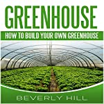 Greenhouse: How to Build Your Own Greenhouse | Beverly Hill