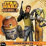 Star Wars Rebels. Chopper salva el día: Cuento