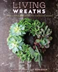 Living Wreaths: 20 Beautiful Projects...