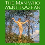The Man Who Went Too Far | E. F. Benson