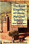 The Royal Kingdoms of Ghana, Mali, an...
