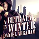 A Betrayal in Winter: Long Price Quartet Series, Book 2 (       UNABRIDGED) by Daniel Abraham Narrated by Neil Shah