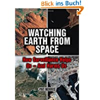 Watching Earth From Space: How Surveillance Helps Us - and Harms Us (Springer Praxis Books / Space Exploration...
