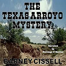 The Texas Arroyo Mystery Audiobook by Barney Cissell Narrated by Domingo D. Montez