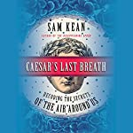 Caesar's Last Breath: Decoding the Secrets of the Air Around Us | Sam Kean