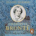 Charlotte Brontë: A Life Audiobook by Claire Harman Narrated by Claire Harman