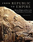 img - for From Republic to Empire: Rhetoric, Religion, and Power in the Visual Culture of Ancient Rome (Oklahoma Series in Classical Culture Series) by Pollini, John (2012) Hardcover book / textbook / text book