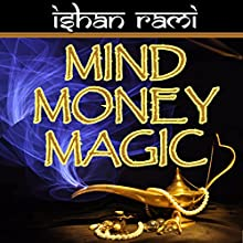 Mind Money Magic: The 30 Day Program That Will Change Your Financial Destiny!: Money Mastery Series, Book 1 (       UNABRIDGED) by Ishan Rami Narrated by Lynn Benson