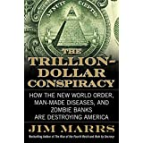 The Trillion-Dollar Conspiracy: How the New World Order, Man-Made Diseases, and Zombie Banks Are Destroying Americaby Jim Marrs