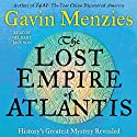 The Lost Empire of Atlantis: History's Greatest Mystery Revealed Audiobook by Gavin Menzies Narrated by Gildart Jackson