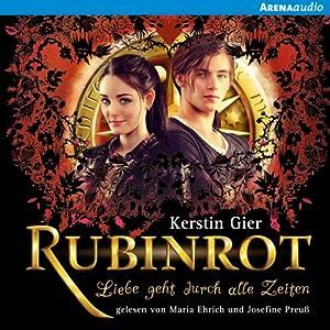 Rubinrot (Liebe geht durch alle Zeiten 1) Hörbuch von Kerstin Gier Gesprochen von: Josefine Preuß, Maria Ehrich