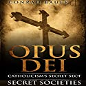Secret Society Opus Dei: Catholicism's Secret Sect: Secret Societies, Book 5 Audiobook by Conrad Bauer Narrated by Charles D. Baker