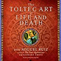 The Toltec Art of Life and Death Audiobook by Don Miguel Ruiz, Barbara Emrys Narrated by Christian Barillas