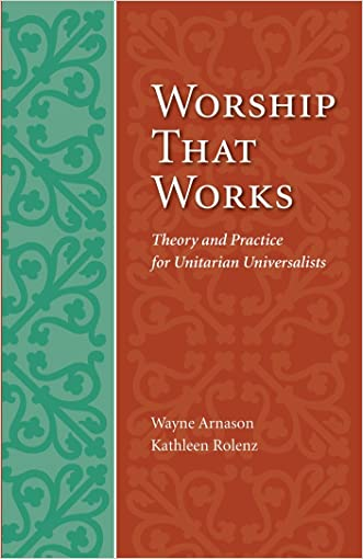 Worship That Works: Theory and Practice for Unitarian Universalists