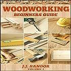 Woodworking: Woodworking for Beginners, DIY Project Plans, Woodworking Book: Beginners Guide 1 Hörbuch von J. J. Sandor Gesprochen von: Matthew Broadhead