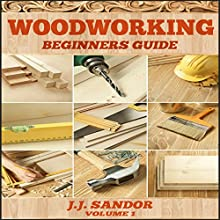 Woodworking: Woodworking for Beginners, DIY Project Plans, Woodworking Book: Beginners Guide 1 Audiobook by J. J. Sandor Narrated by Matthew Broadhead