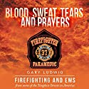 Blood, Sweat, Tears and Prayers: Firefighting and EMS from Some of the Toughest Streets in America Audiobook by Gary Ludwig Narrated by Kevin Kollins