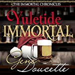 Yuletide Immortal: The Immortal Chronicles, Book 4 | Gene Doucette