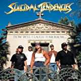 How Will I Laugh ~ Suicidal Tendencies